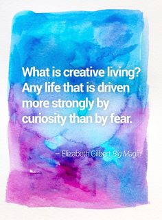 A quote from *Big Magic* by Elizabeth Gilbert. Get more watercolor quotes at The Drop Stitch!