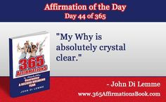 """My Why is absolutely crystal clear."" - Grab a hold of my Book for FREE where you will discover all '365' Affirmations - go to http://365affirmationsbook.com/ #affirmations #johndilemme #success #motivation"