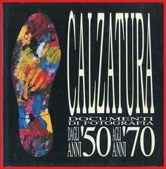CALZATURA DAGLI ANNI 50 AGLI ANNI 70-Documenti di Fotografia-Moda-Ser-1^ed.1990