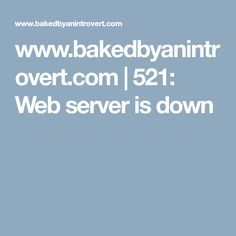 www.bakedbyanintrovert.com | 521: Web server is down