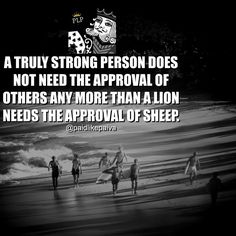 A truly strong person does not need the approval of others any more than a lion needs the approval of sheep. #paidlikepaiva Whatcha say or ? Leave a comment Ever wondered how to become succesful working online? And how to turn a couple hours per day into a six figure online income. CHECK THE LINK IN OUR BIO @paidlikepaiva CHECK THE LINK IN OUR BIO @paidlikepaiva You deserve it. #mlm #onlinemarketing #motivation #makemoney #inspiration #success #successful #millionaire #financialfreedom #en