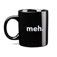 """Meh"" Mug -- The perfect mug for Monday, Tuesday, Wednesday.... well pretty much every morning, really ;-)"