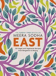 East : Meera Sodha : 9780241387566 Yotam Ottolenghi, Thai Cookbook, Vegetarian Cookbook, Vegetarian Recipes, Vegan Vegetarian, Vegan Food, Nigella Lawson, Melissa Clark, Aloo Gobi