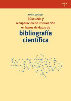 Búsqueda y recuperación de información en bases de datos de bibliografía científica / Marta Somoza. Trea, D.L. 2015