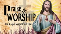 Best Christian Praise and Worship songs 2019 - Top 100