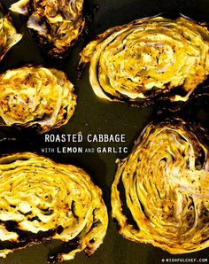 Roasted Cabbage with Lemon and Garlic -- convert anyone to a cabbage lover with this one.