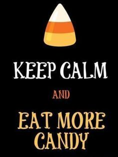 Keep Calm & Eat More Candy