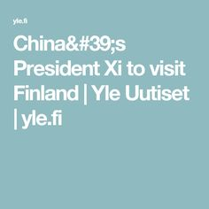 China's President Xi to visit Finland | Yle Uutiset | yle.fi