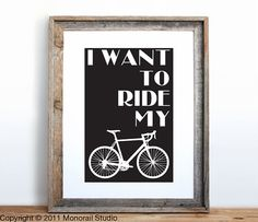Hey, I found this really awesome Etsy listing at http://www.etsy.com/listing/82574267/i-want-to-ride-my-bicycle-small