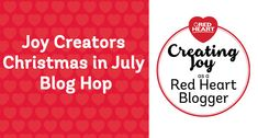 Joy Creators Christmas in July Blog Hop - 11 free patterns using Red Heart Yarns