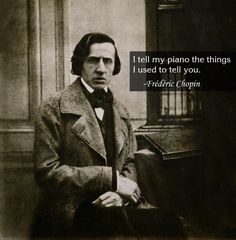 """tell my piano the things I used to tell you."""" -Frédéric Chopin """"I tell my piano the things I used to tell you."""" -Frédéric Chopin tell my piano the things I used to tell you. Unusual News, Classical Music Composers, Classical Music Quotes, Piano Man, Ludwig, Weird Pictures, Great Words, Piano Music, Sheet Music"""
