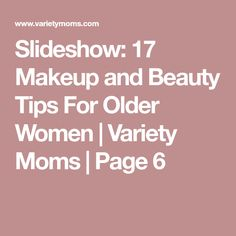 Slideshow: 17 Makeup and Beauty Tips For Older Women | Variety Moms | Page 6