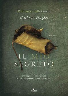 """04/05/2017 • Esce """"Il mio segreto"""" di Kathryn Hughes edito da Nord"""