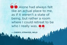 """Alone had always felt like an actual place to me, as if it weren't a state of being, but rather a room where I could retreat to be who I really was."" 
