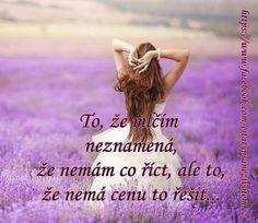 To, že mlčím neznamená, že nemám co říct, ale to, že nemá cenu to řešit. Motto, Live Life, It Hurts, Sad, Humor, Motivation, Feelings, Words, Memes
