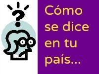¿Cómo se dice en tu pais? Hablamos el español pero no todos nos entendemos, mira la diferencia!