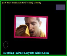 Quick Heavy Sweating Natural Remedy In Mosby 212815 - Your Body to Stop Excessive Sweating In 48 Hours - Guaranteed!