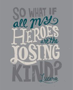 all my heroes are the losing kind