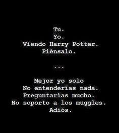 Tú. Yo. Viendo Harry Potter. Piénsalo.