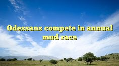 Odessans compete in annual mud race - http://www.facebook.com/375101725947004/posts/382762011847642