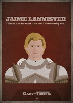 """Game of Thrones. Jaime Lannister """"There are no men like me. There's only me"""""""