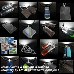Glass fusing & etching workshop - April 2015 - wonderful work by Lin - 3 days of fusing dichroic glass and making it into jewellery, etching silver & copper pendants & earrings and a fused silver heart penant.