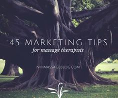 45 Marketing Tips for Massage Therapists #massagetherapy