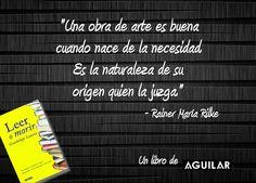 - Rainer Maria Rilke http://www.librosaguilar.com/mx/libro/leer-o-morir-1/