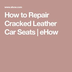 How to Repair Cracked Leather Car Seats | eHow