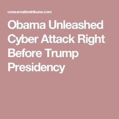 Obama Unleashed Cyber Attack Right Before Trump Presidency