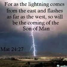 Matthew 24:27 ~ For as the lightning comes, so will be the coming of the Son of Man ~ 2nd Advent