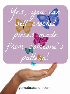 Yes You Can Sell Crochet Pieces Made From Someone's Pattern on Yarn Obsession http://yarnobsession.com @sedruola #crochet #patterns
