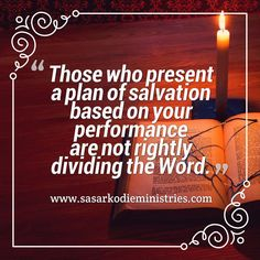 Those who present a plan of salvation based on your performance are not rightly dividing the Word.  VISIT HERE FOR MORE: ift.tt/2gk8Men #Bible #God #Love #Redeemed #Saved #Christian #Christianity #Chosen #Jesus #Truth #Praying #Christ #JesusChrist #Word #Godly #Angels #Cross #Faith #motivation #motivationalquotes #Inspiration #JesusSaves #positivevibes #gospel #Worship #Holy #HolySpirit #Praise #SASarkodie