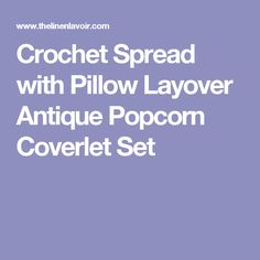 Crochet Spread with Pillow Layover Antique Popcorn Coverlet Set