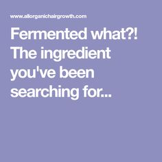 Fermented what?! The ingredient you've been searching for...