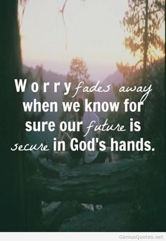 #worry fades away when we know for sure our future is secure in God's hands. #anxiety