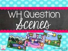 I created this for my students that are working on answering WH-questions (who, what, where.) Included in this packet are 9 scenes and 90 WH-questions.
