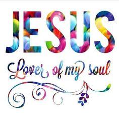 #JESUS - Lover of my Soul ♡