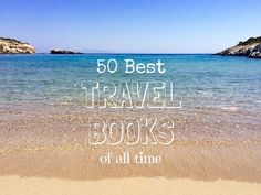 What are the 50 best travel books of all time?From popular titles to some more obscure suggestions from my own travels, these are the best travel books ever