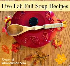 Five Fab Fall Soup Recipes to easily make from scratch. YUM!!!