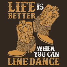 Best Photos 'Line Dancing Life Is Better When You Can Line Dance' Classic T-Shirt by jaygo Thoughts The action ballroom based on Tennessee Williams' enjoy is the development by Steve Neumeier, Line Dance, Country Line Dancing, Country Music, Dance World, Dance Shirts, Dance Humor, Dance Quotes, Quotes Quotes, Dance Lessons