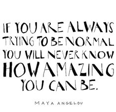 one advice: don't be normal :) The Words, More Than Words, Great Quotes, Quotes To Live By, Inspirational Quotes, Awesome Quotes, Dont Be Normal, Maya Angelou Quotes, Words Quotes