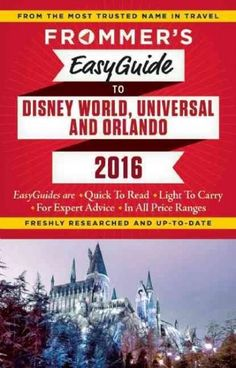 Frommer's Easyguide to Disney World, Universal & Orlando 2016