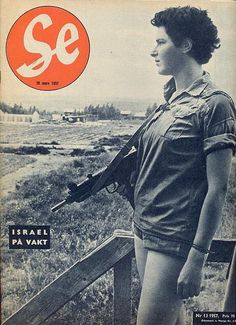 """A female kibbutznik carrying an Uzi on guard duty is seen on the cover of a Swedish magazine. The Uzi began design and development in 1948, but did not come into service until the early 1950s. The date of the magazine is March 20, 1957, just a few months after the Suez War of 1956, and the title of the cover story is """"Israel on the Watch""""."""