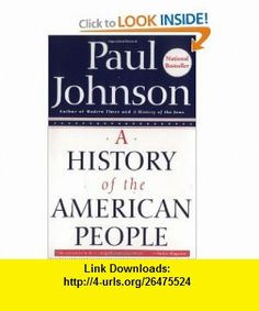 A History of the American People (9780060930349) Paul Johnson , ISBN-10: 0060930349  , ISBN-13: 978-0060930349 ,  , tutorials , pdf , ebook , torrent , downloads , rapidshare , filesonic , hotfile , megaupload , fileserve
