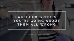 Why youre going about Facebook groups all wrong