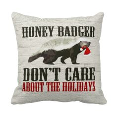 Honey Badger Don't Care about the Holidays Throw Pillows