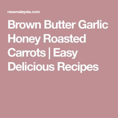 Brown Butter Garlic Honey Roasted Carrots | Easy Delicious Recipes