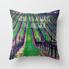 Wine is Always the Answer with text  Throw Pillow by Tara Yarte  - $20.00