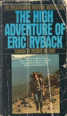 High Adventure of Eric Ryback. The story of the first person to thru-hike the Pacific Crest Trail.I will read this one day.